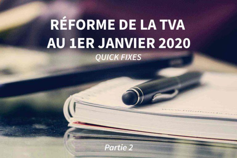 Quick Fixes : réformes du système de la TVA dès janvier 2020